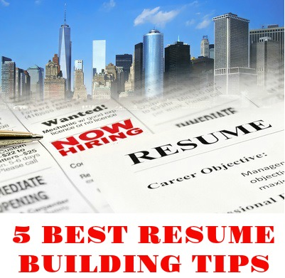 5 Best Resume Building Tips