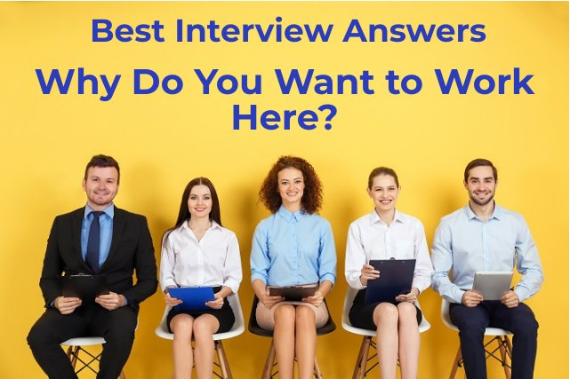 Interview Answers to Why do you want to work here?